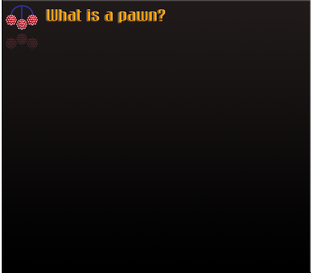 What is a Pawn???